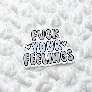 Fuck Your Feelings Die Cut | STICKER PAPER
