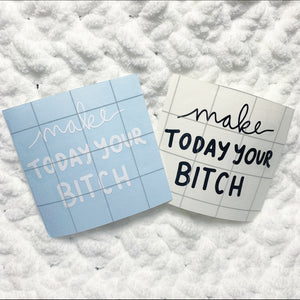 Make today your bitch VINYL | Black or White MATTE