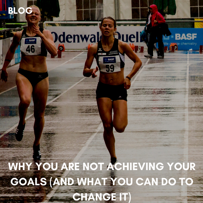 Why You Are Not Achieving Your Goals (And What You Can Do To Change It)