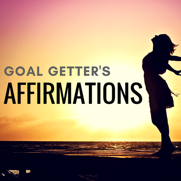Goal Getter's Affirmations - Affirmations For Changing Negative Thinking And Achieving Your Goals