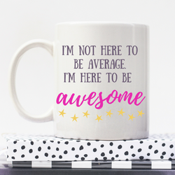 I'm Not Here To Be Average | Personalised Mug | Motivation On A Mug | Goal Mug