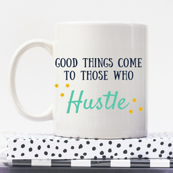 Good Things Come To Those Who Hustle | Personalised Mug | Motivation On A Mug | Goal Mug