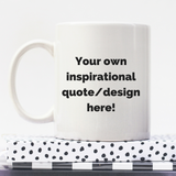 ** Your Own Quote/Design | Personalised Mug | Motivation On A Mug | Goal Mug **