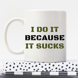 I Do It Because It Sucks | Personalised Mug | Motivation On A Mug | Goal Mug