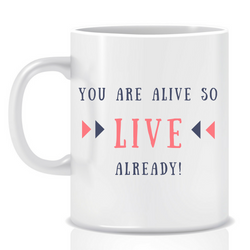 You are alive - personalised mug - goal mug - inspirational mug - motivational mug - whattamug!