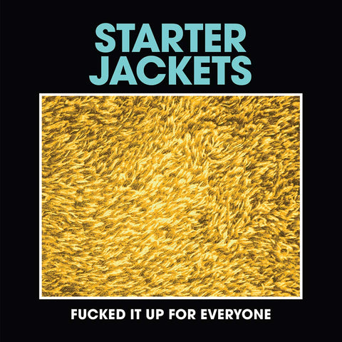 Starter Jackets - Fucked It Up For Everyone album cover
