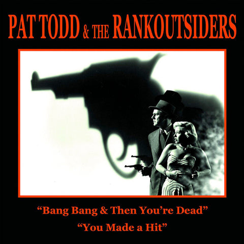 "Pat Todd & The Rankoutsiders - Bang Bang & Then You're Dead / You Made A Hit (7"")"