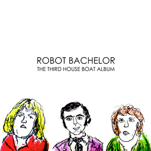 Robot Bachelor - The Third House Boat Album (LP)