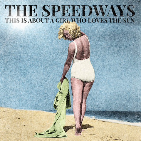 "Speedways - This Is About A Girl Who Loves The Sun (7"")"