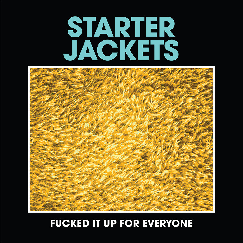"Starter Jackets - Fucked It Up For Everyone (7"")"