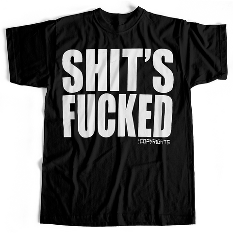 Copyrights - Shit's Fucked (T-Shirt, Black, S, M & various Ladies sizes only)