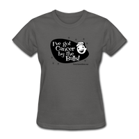 I've Got Cancer By The Balls Women's T-Shirt [product type] - Funny Cancer T Shirts and Chemo Gifts