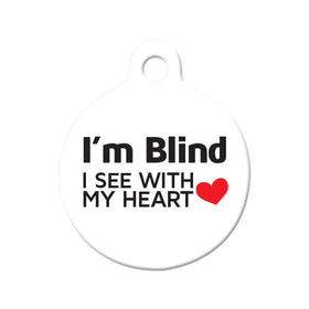 I'm Blind, I See with My Heart Circle Pet ID Tag