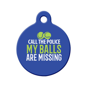My Balls are Missing, Call the Police Circle Pet ID Tag