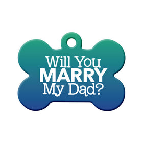 Will you Marry My Dad? - Proposal Tag Bone Pet ID Tag