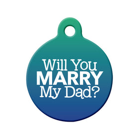 Will you Marry My Dad? - Proposal Tag Circle Pet ID Tag