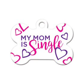 My Mom is Single Bone Pet ID Tag