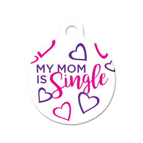 My Mom is Single Circle Pet ID Tag