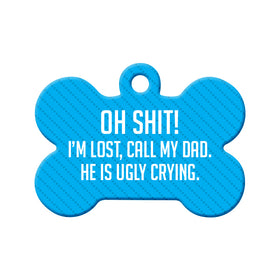 Oh Shit! I'm Lost (Ugly Cry - Dad) Bone Pet ID Tag