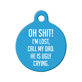 Oh Shit! I'm Lost (Ugly Cry - Dad) Circle Pet ID Tag