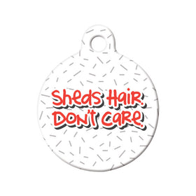 Sheds Hair. Don't Care. Circle Pet ID Tag