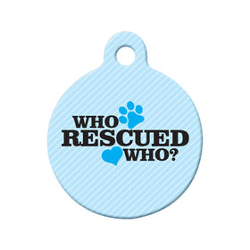Who Rescued Who? (Blue) Circle Pet ID Tag