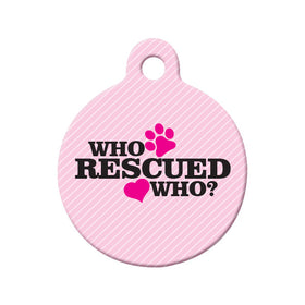 Who Rescued Who? (Pink) Circle Pet ID Tag