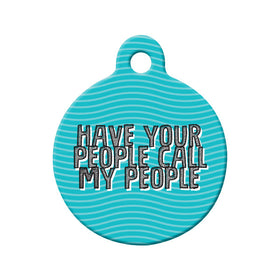 Have Your People Call My People Circle Pet ID Tag