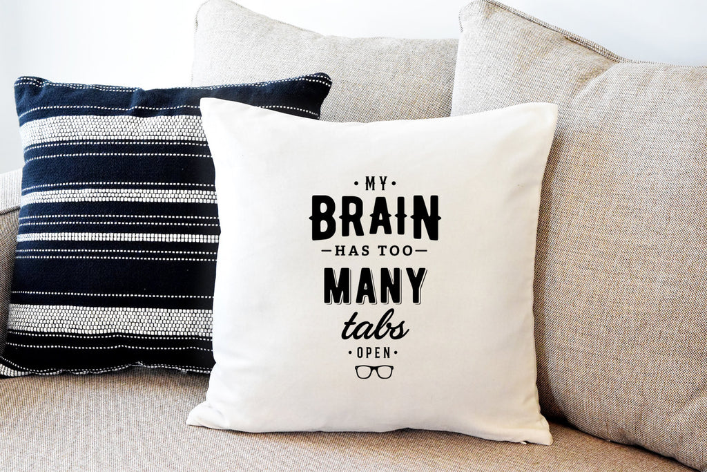 My Brain Has Too Many Tabs Open Pillow Cover