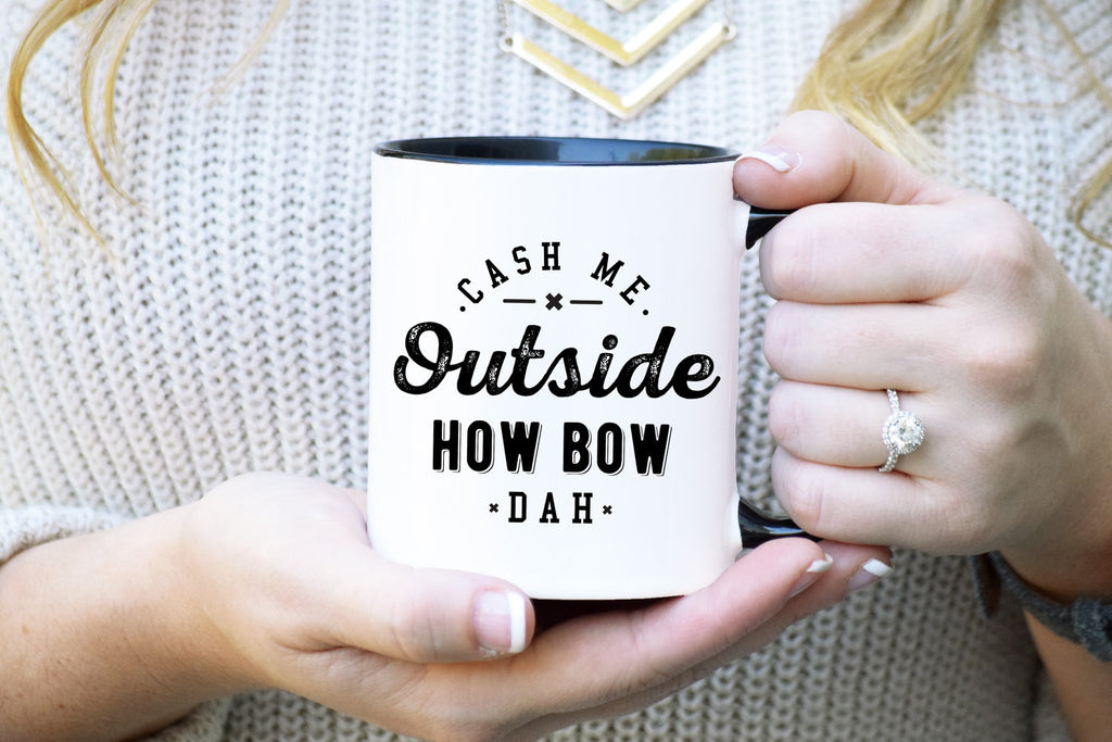 Cash Me Outside How Bow Dah Mug