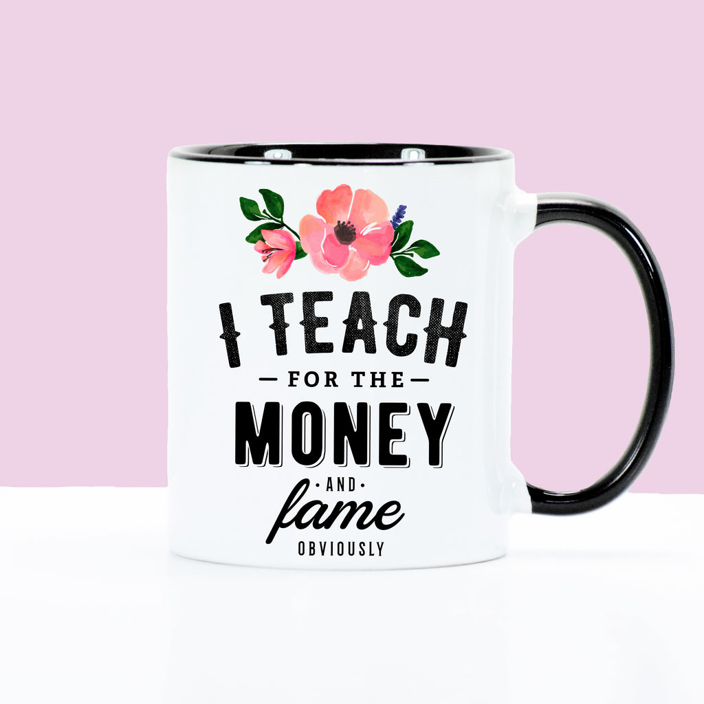 I Teach for the Money and Fame Mug