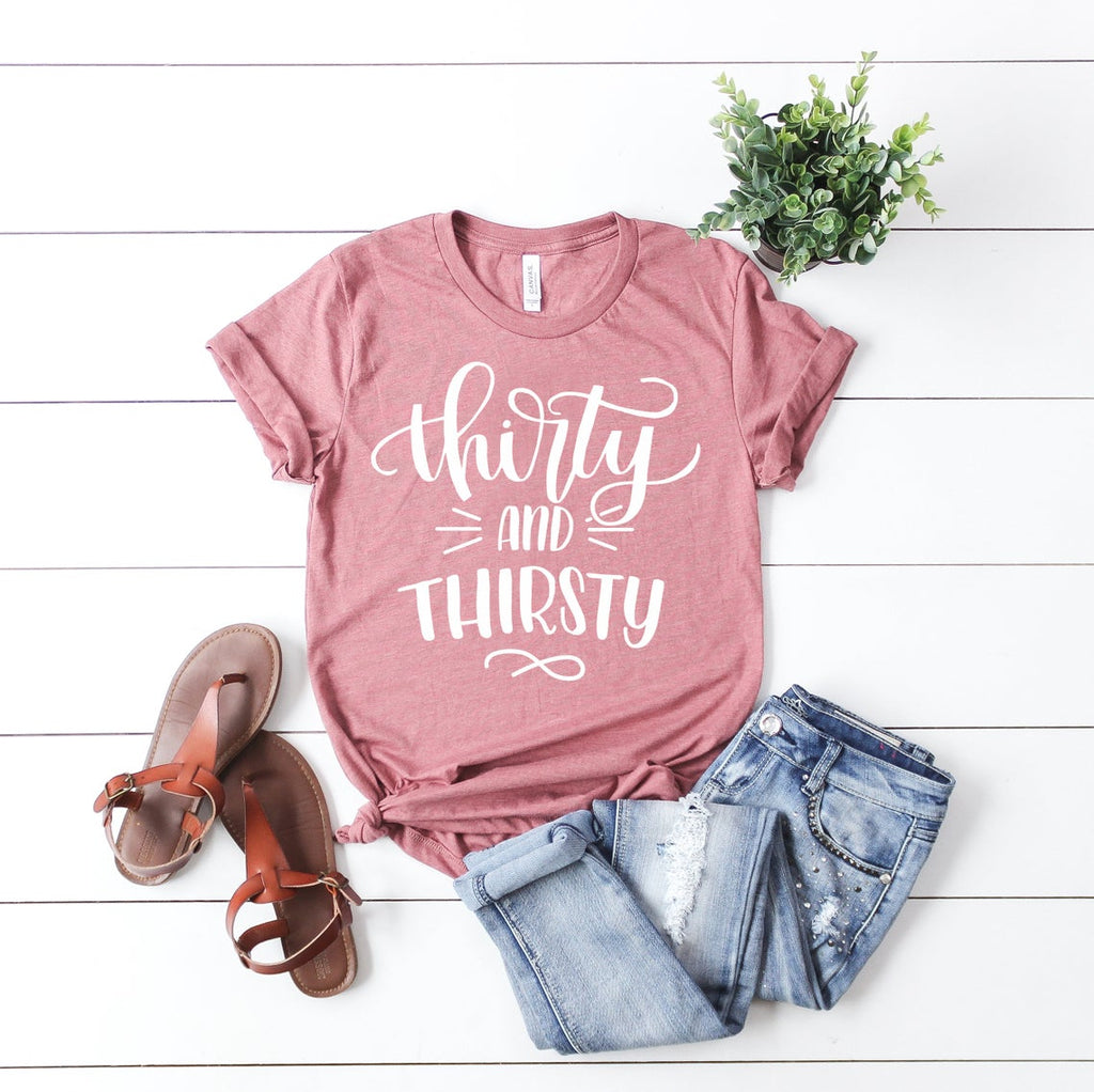Thirty and Thirsty Unisex Fit