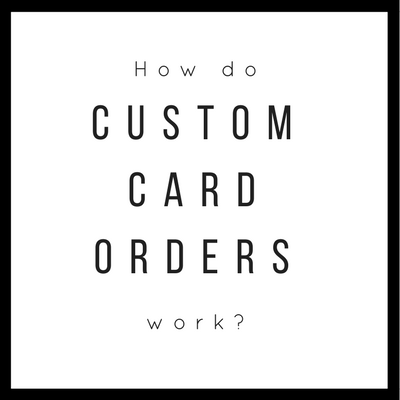 How does a Custom Card order work?
