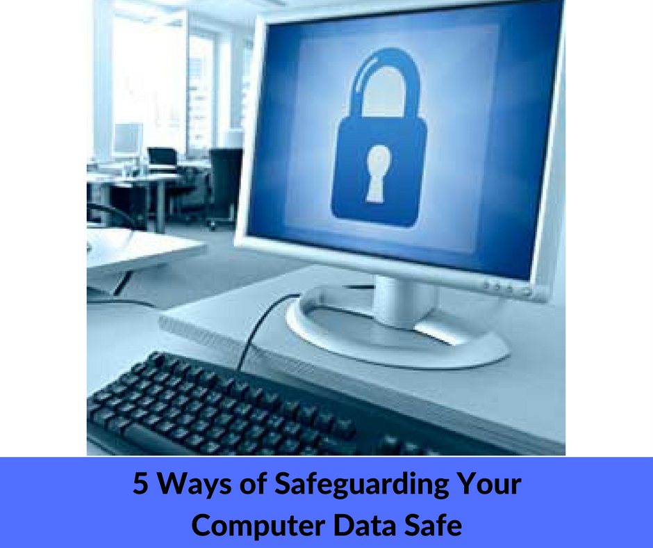 5 Ways of Safeguarding Your Computer Data
