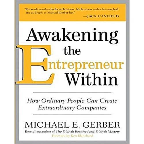Awakening the Entrepreneur Within by Michael E. Gerber