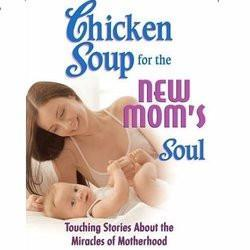 Chicken Soup For The New Mom's Soul