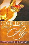 Come Forth and Fly by Yvonne Ramsay
