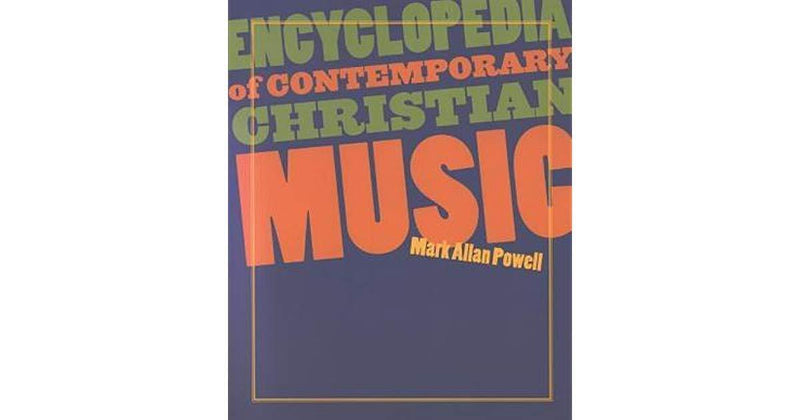 Encyclopedia/Christian Music by Mark Allan Powell