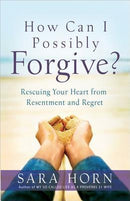 How Can I Possibly Forgive?