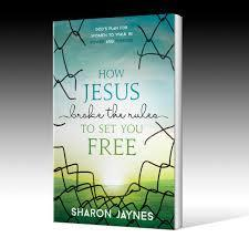 How Jesus Broke the Rules to Set You Free by Sharon Jaynes