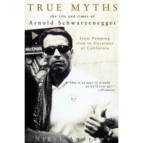 TRUE MYTHS, the life and times of Arnold Schwarzenegger