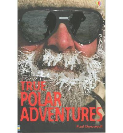True Polar Adventures by Paul Dowswell
