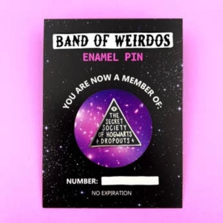 Hogwarts Dropouts Pin - Band of weirdos - available from Majesty and Friends