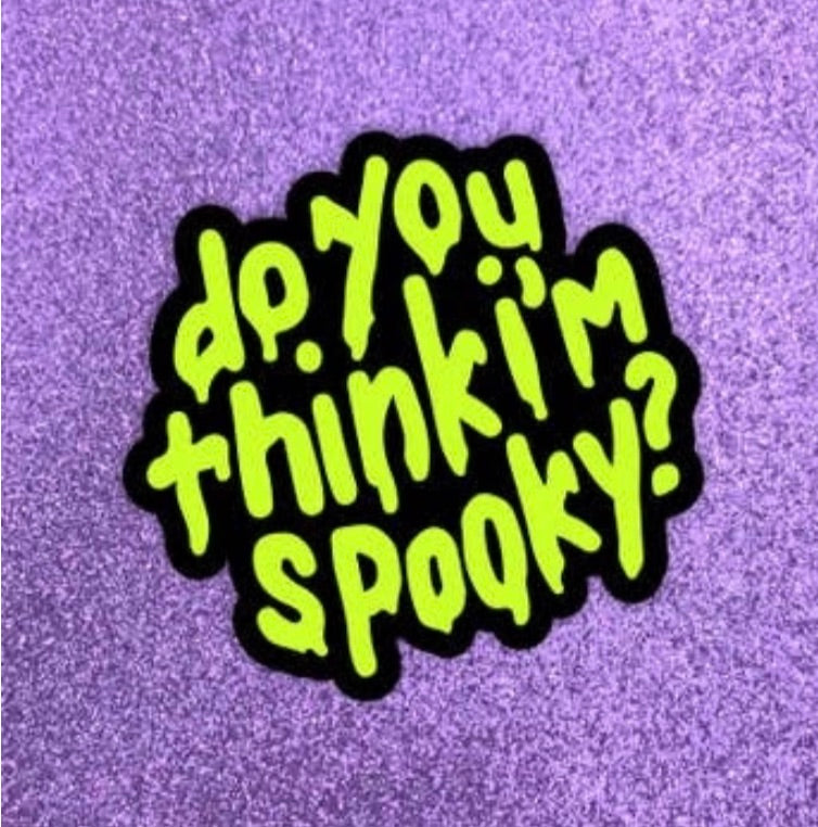 Do you think I'm spooky? Sticker - Band of weirdos - available from Majesty and Friends