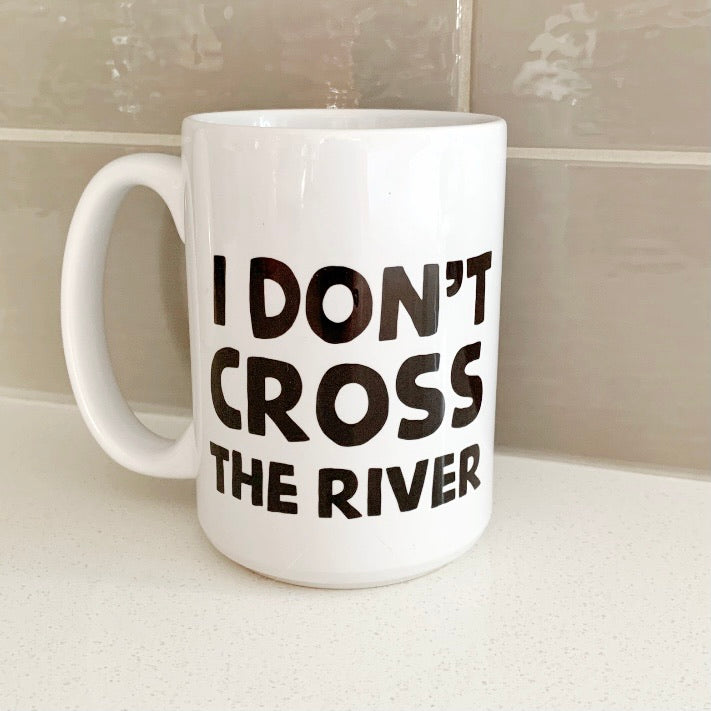 I Don't Cross the River Mug