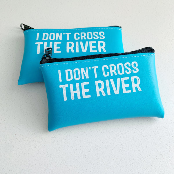 I Don't Cross the River change Purse - Majesty Industries - available from Majesty and Friends