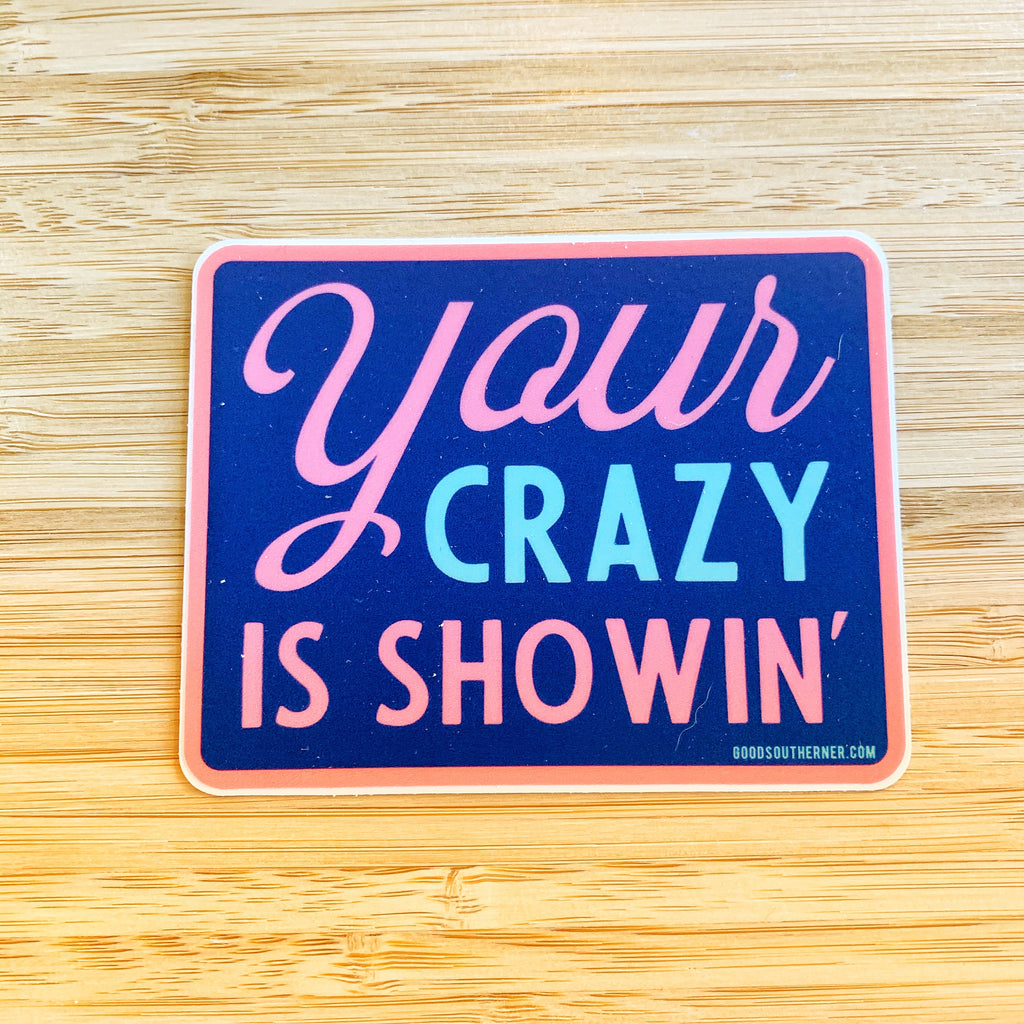 Your crazy is showin sticker!
