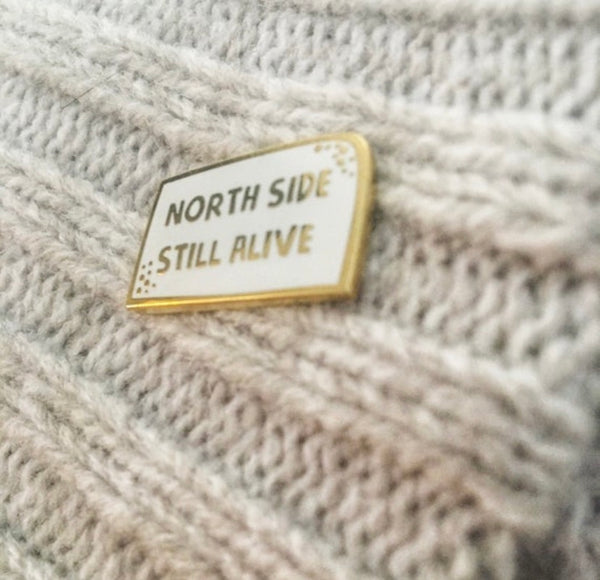 North Side Still Alive Enamel Pin - Majesty and Friends - available from Majesty and Friends