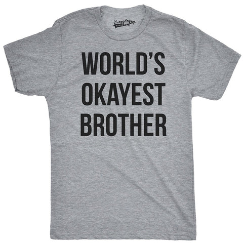 Worlds Okayest Brother Shirt Funny T Shirts Big Brother Sister Gift Idea - Logoz Custom T Shirts