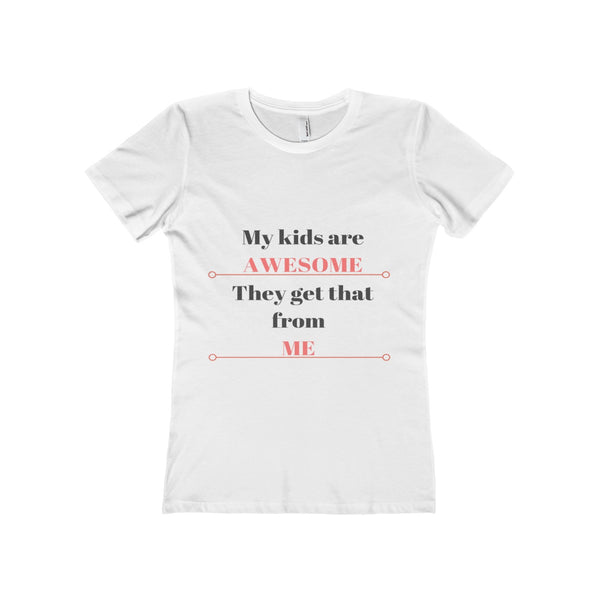 My Kids Are Awesome They Get That From Me Mom T-Shirt
